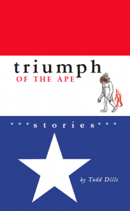 TRIUMPH OF THE APE, stories by Todd Dills
